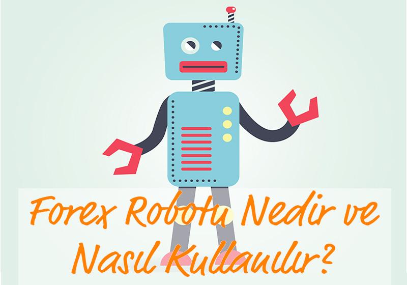 Forex Robotu Nedir ve Nasıl Kullanılır ?