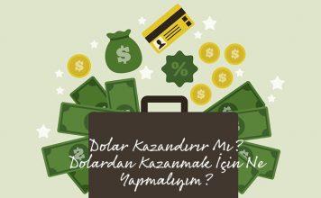 Dolar Kazandırır Mı? Dolardan Kazanmak İçin Ne Yapmalıyım?